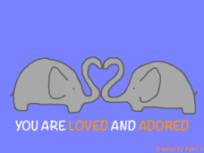 YOU ARE LOVED AND ADORED